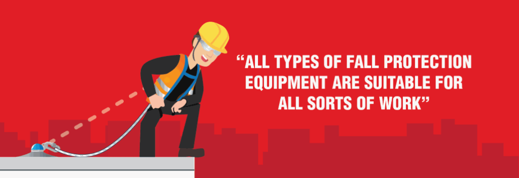 Myth: All types of fall protection equipment are suitable for all sorts of situations